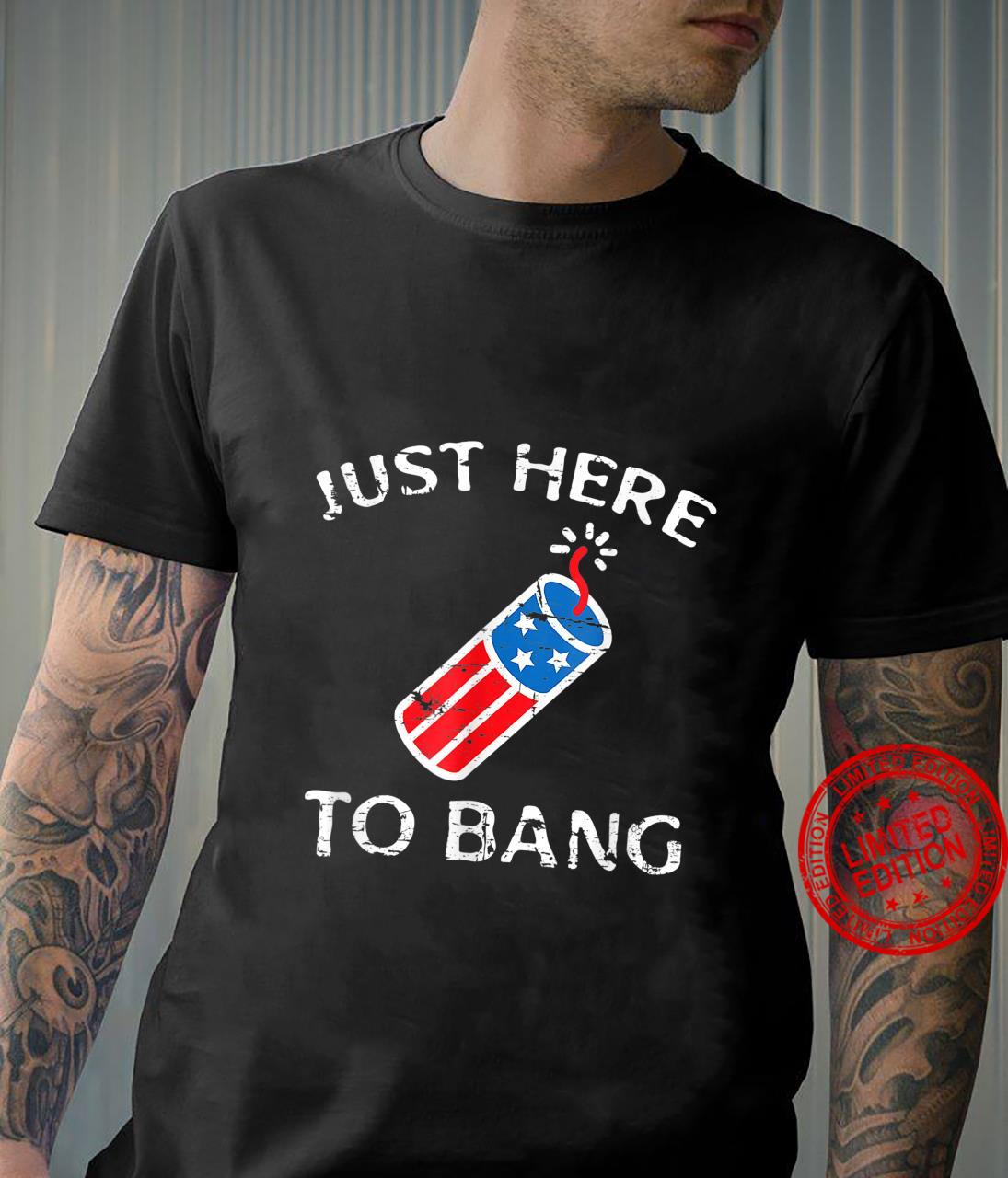 Just Here to Bang 4th of July Fourth of July Patriotic Shirt