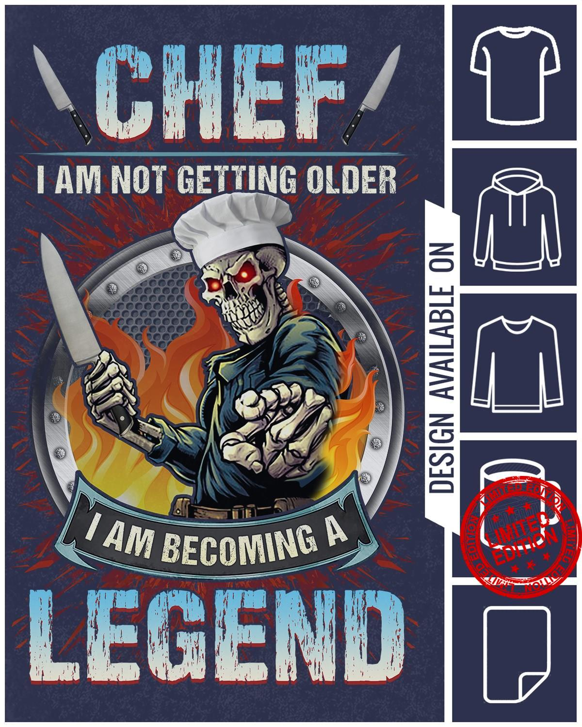 Chef I Am Not Getting Older I Am Becoming A Legend Shirt
