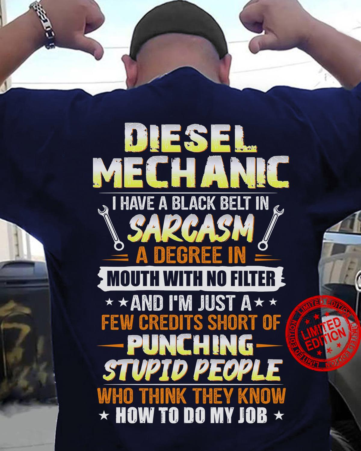 Diesel Mechanic I Have A Black Belt In Sarcasm A Degree In Mouth With No Filter Shirt