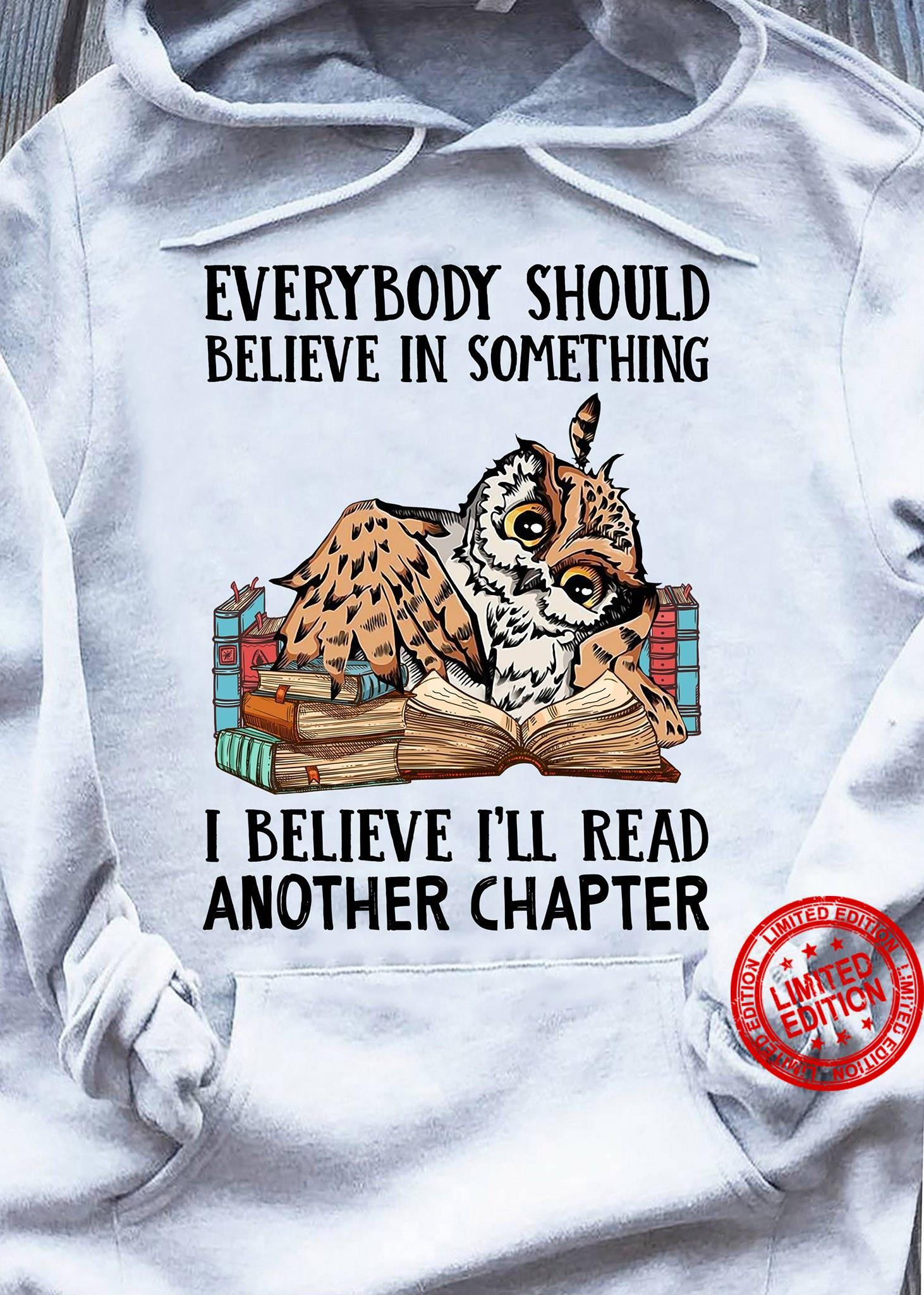 Everybody Should Believe In Something I Believe I'll Read Another Chapter Shirt