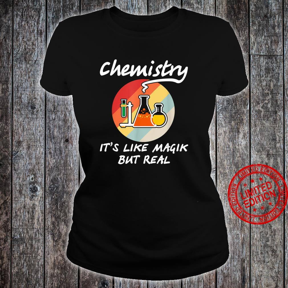Funny Chemistry it's Like Magic But Real Geeky Science Shirt ladies tee