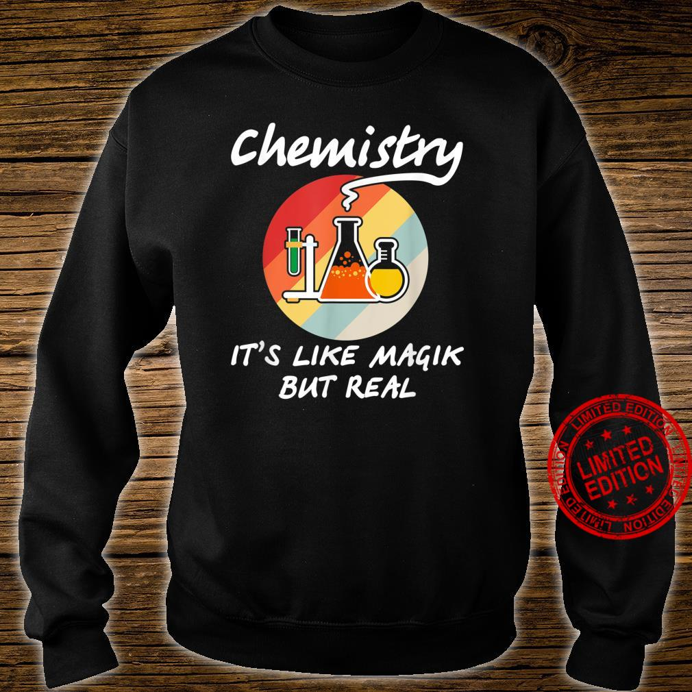 Funny Chemistry it's Like Magic But Real Geeky Science Shirt sweater