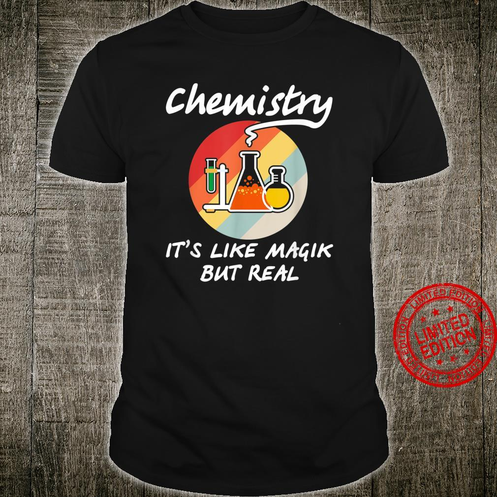 Funny Chemistry it's Like Magic But Real Geeky Science Shirt
