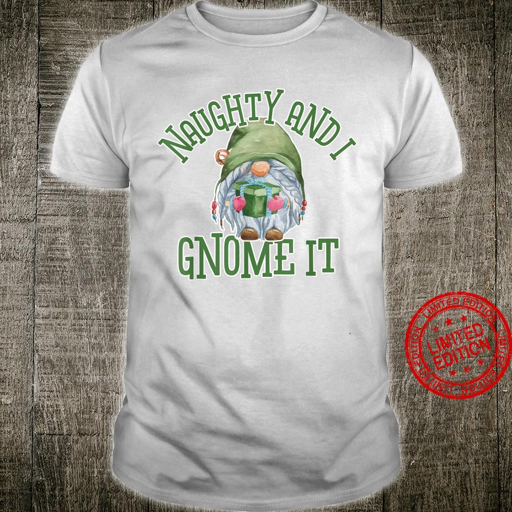 Naughty and I Gnome It Shirt