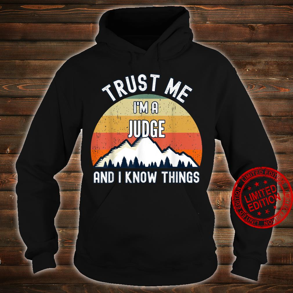 Trust Me I'm a Judge And I Know Things Shirt hoodie