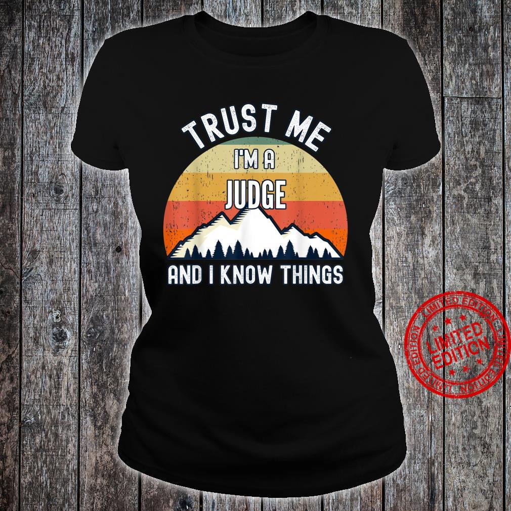Trust Me I'm a Judge And I Know Things Shirt ladies tee
