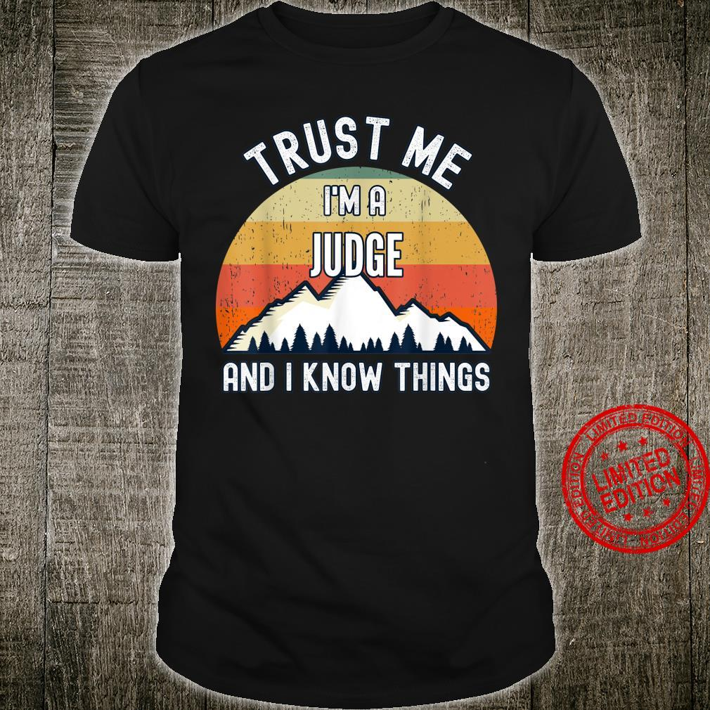 Trust Me I'm a Judge And I Know Things Shirt