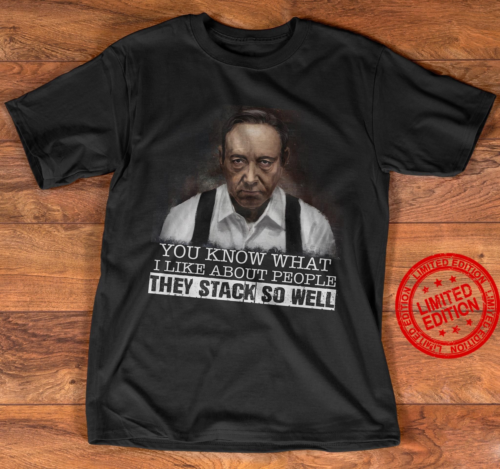 You Know What I Like About People They Stack So Well Shirt